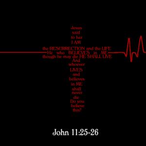 i-am-the-resurrection-and-the-life-john-11-25-26